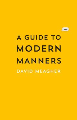 A Guide to Modern Manners By Meagher, David